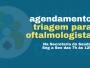 Oftalmologia: Saúde chama pessoas com encaminhamento para agendar triagem